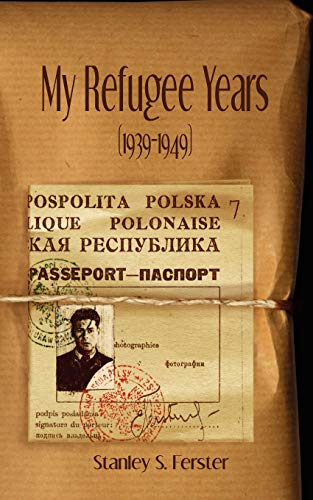 My Refugee Years (1939-1949): Ferster, Stanley S.