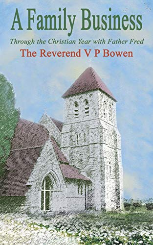 A Family Business, Through the Christian Year with Father Fred: Rev. V. P. Bowen