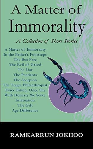 A Matter of Immorality: A Collection of Short Stories: Ramkarrun Jokhoo
