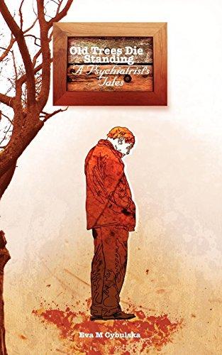 Old Trees Die Standing: A Psychiatrists Tales: Eva M Cybulska