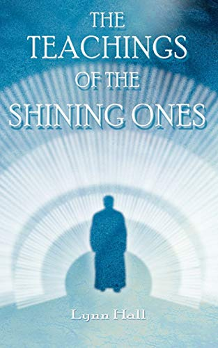 The Teachings of the Shining Ones: Lynn Hall