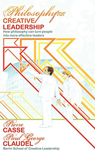 Philosophy for Creative Leadership: How philosophy can turn people into more effective leaders: ...