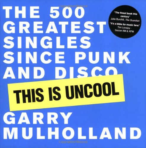 9781844031054: This is Uncool: The 500 Greatest Singles Since Punk and Disco
