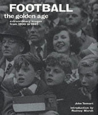 Football The Golden Age: Extraordinary Images from: Tennant, John