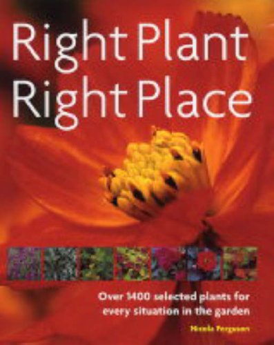 Right Plant, Right Place: Over 1400 Selected Plants for Every Situation in the Garden (1844031489) by Nicola Ferguson
