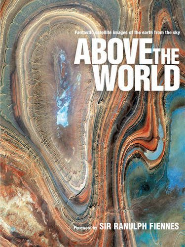 9781844031818: Above the World: Stunning Satellite Images From Above Earth