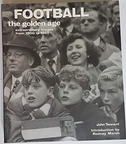 9781844032419: Football the Golden Age Extraordinary Images from 1900 to 1985