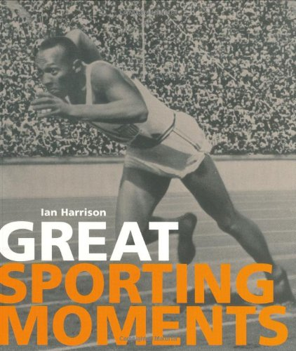 Great Sporting Moments (9781844032624) by Harrison, Ian; King, Dave