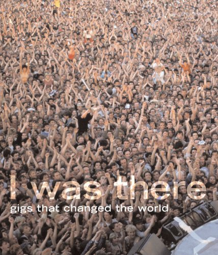 9781844033423: I Was There: Gigs That Changed the World