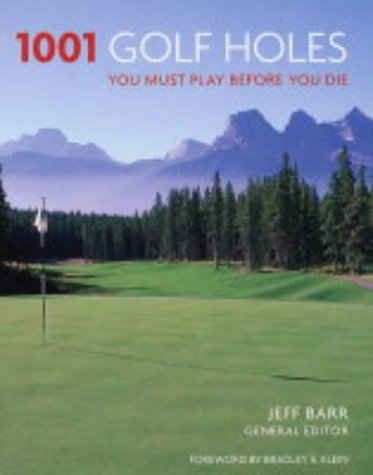 9781844033485: 1001 Golf Holes: You Must Play Before You Die