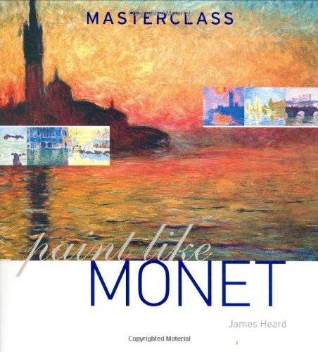 Paint Like Monet (Masterclass (Cassell)): Heard, James