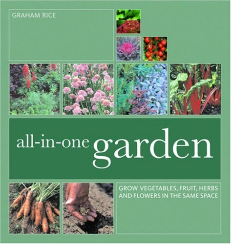 9781844034512: All-In-One Garden: Grow Vegetables, Fruit, Herbs and Flowers in the Same Space