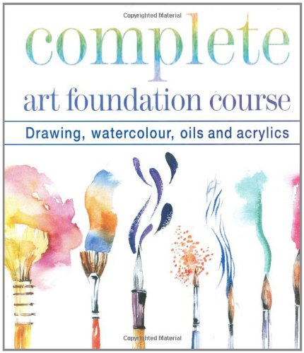 9781844034871: Complete Art Foundation Course: Drawing, Watercolor, Oils and Acrylics (Foundation Course S.)