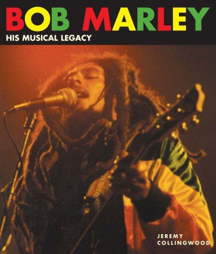 Bob Marley: His Musical Legacy: Jeremy Collingwood