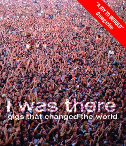 9781844035120: I Was There: Gigs That Changed the World