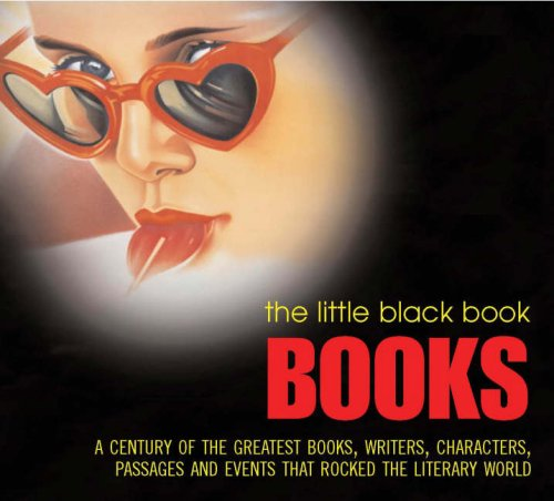 9781844035885: Books: Century of the Greatest Books, Writers, Characters, Passages and Events That Rocked the Literary World (Little Black Book)