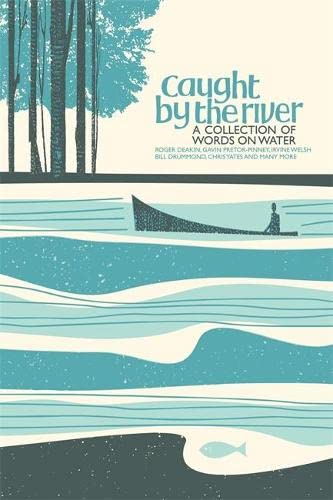 9781844036677: Caught by the River: A collection of words on water: An Anthology of Writing About British Rivers