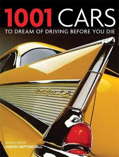 9781844037247: 1001 Cars to Dream of Driving Before You Die