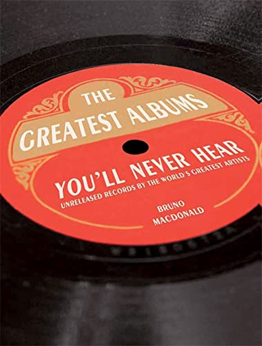 9781844037773: The Greatest Albums You'll Never Hear: Unreleased Records by the World's Greatest Artists