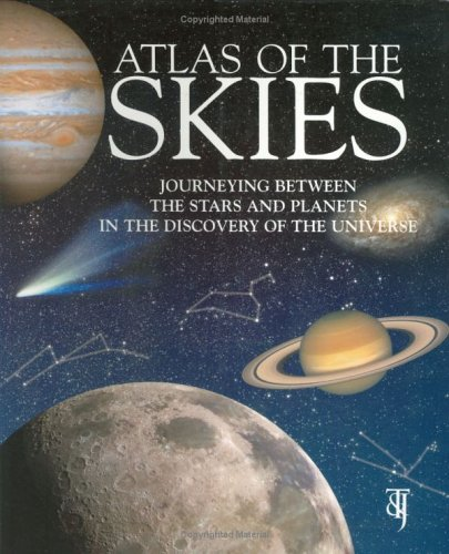 Atlas of the Skies: Journeying Between the Stars and Planets in the Discovery of the Universe