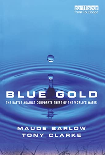 Blue Gold: The Battle Against Corporate Theft of the World's Water: Barlow, Maude