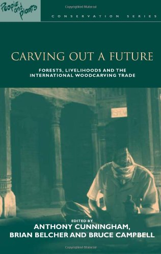 Carving Out a Future - Forests, Livelihoods and the International Woodcarving Trade