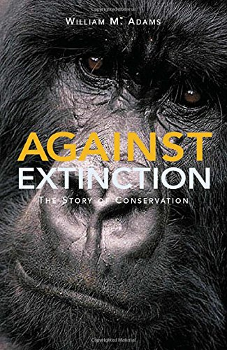 9781844070558: Against Extinction: The Story of Conservation