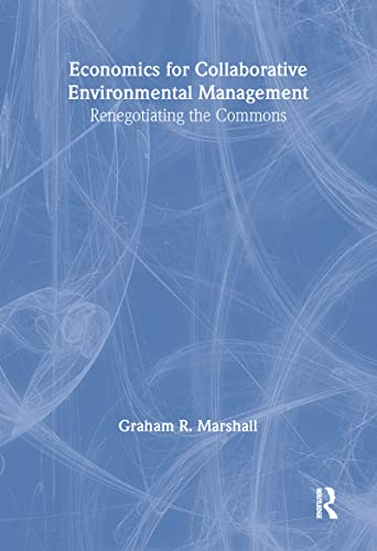 9781844070954: Economics for Collaborative Environmental Management: Renegotiating the Commons
