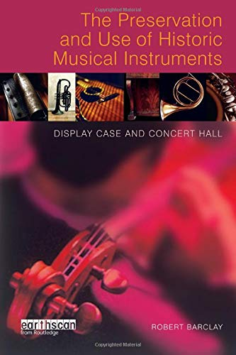 9781844071272: The Preservation and Use of Historic Musical Instruments: Display Case or Concert Hall?