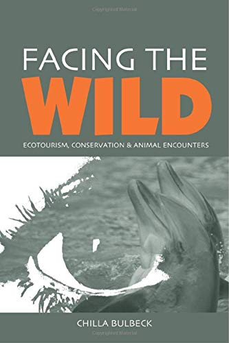 Facing the Wild: Ecotourism, Conservation and Animal Encounters: Bulbeck, Chilla