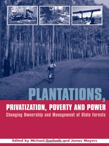 9781844071517: Plantations Privatization Poverty and Power: Changing Ownership and Management of State Forests (The Earthscan Forest Library)