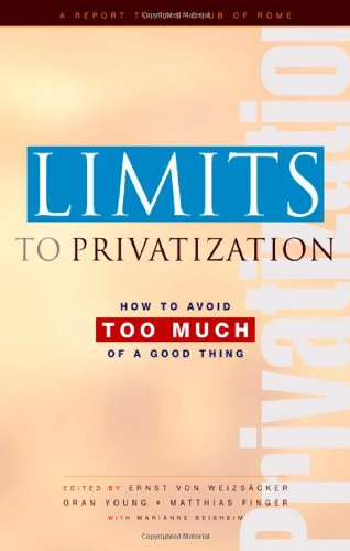 Limits to Privatization: How to Avoid Too Much of a Good Thing - A Report to the Club of Rome: ...