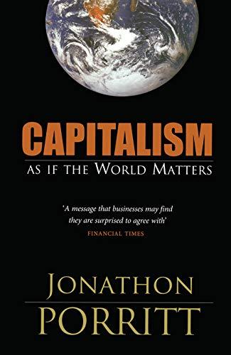Capitalism: As if the World Matters: Jonathon Porritt
