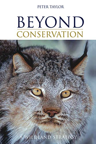 Beyond Conservation: A Wildland Strategy: Taylor,Peter
