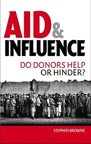 AID and Influence: Do Donors Help or Hinder?: Stephen Browne