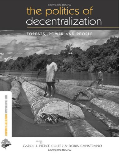 The Politics of Decentralization: Forests, Power and People (The Earthscan Forest Library): ...