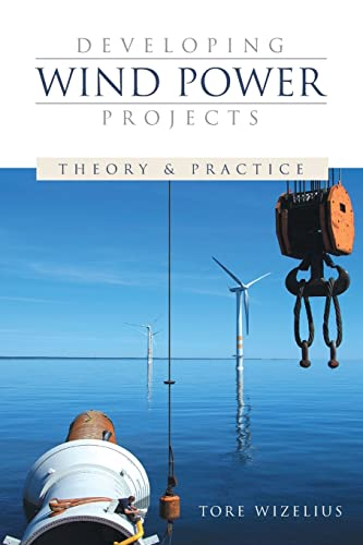 Developing Wind Power Projects: Theory and Practice: Wizelius, Tore