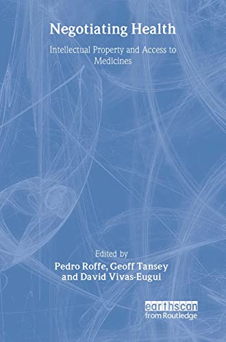 9781844072958: Negotiating Health: Intellectual Property and Access to Medicines