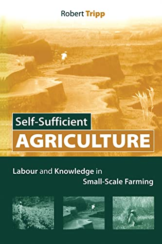 9781844072972: Self-Sufficient Agriculture: Labour and Knowledge in Small-Scale Farming
