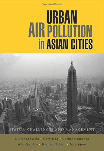Urban Air Pollution in Asian Cities: Status, Challenges and Management: Dieter Schwela,Gary Haq,...