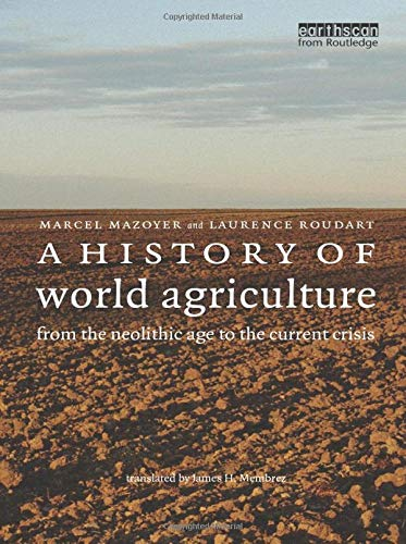 A History of World Agriculture: From the Neolithic Age to the Current Crisis: Mazoyer, Marcel