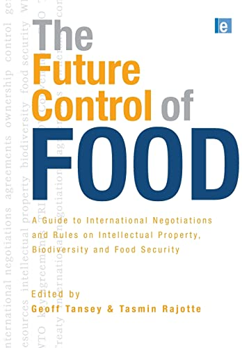 9781844074297: The Future Control of Food: An Essential Guide to International Negotiations and Rules on Intellectual Property, Biodiversity and Food Security