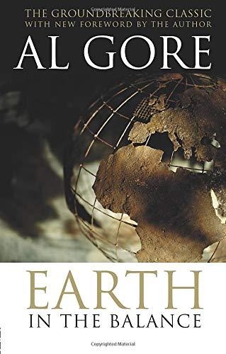 Earth in the Balance: Forging a New Common Purpose: Gore, Al