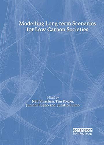 Modeling Long-Term Scenarios for Low Carbon Societies: Strachan, Neil; Foxon, Tim; Fujino, Junichi
