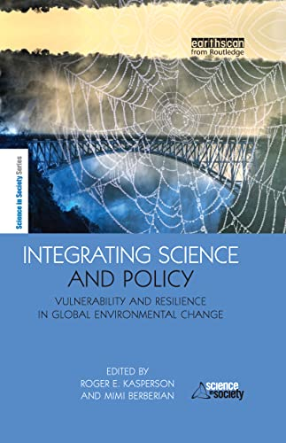 9781844076055: Integrating Science and Policy: Vulnerability and Resilience in Global Environmental Change (The Earthscan Science in Society Series)