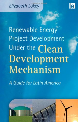 9781844077373: Renewable Energy Project Development Under the Clean Development Mechanism: A Guide for Latin America (Environmental Market Insights)