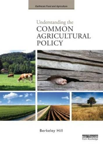 Understanding the Common Agricultural Policy (Earthscan Food and Agriculture): Hill, Berkeley