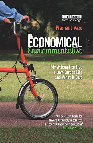 The Economical Environmentalist: My Attempt to Live a Low-Carbon Life and What it Cost: Prashant ...