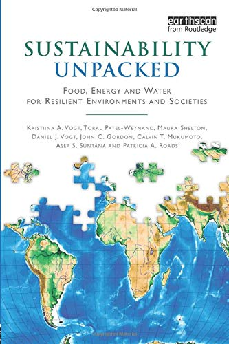 Sustainability Unpacked: Food, Energy and Water for: Vogt, Kristiina; Patel-Weynand,