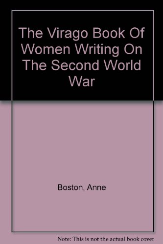 The Virago Book Of Women Writing On The Second World War (9781844080229) by Anne Boston; Jenny Hartley